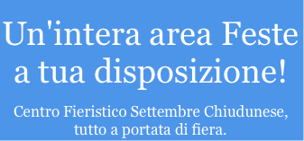 Un'intera area Feste a tua disposizione!